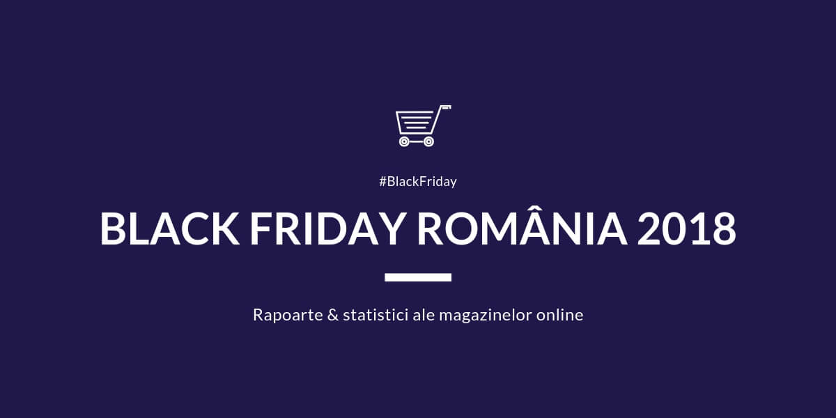Black Friday Romania 2018 statistici si rapoarte