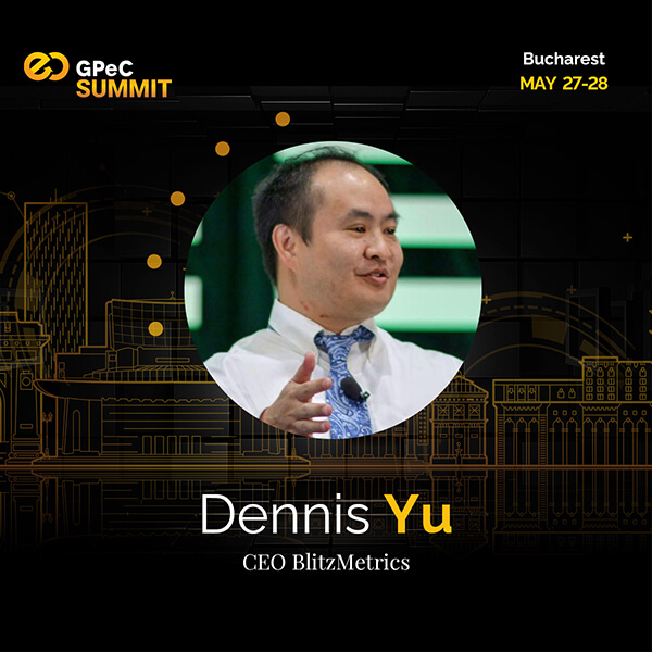 Dennis Yu (BlitzMetrics) - Speaker la GPeC SUMMIT mai 2019
